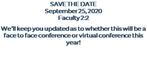 Save the Date! Faculty 2:2 conference on September, 25, 2020 Will update as to whether the conference is face to face or virtual
